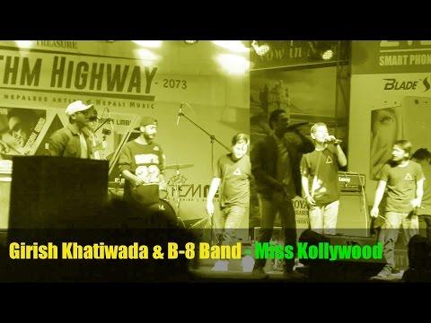 Girish Khatiwada and B 8 Band - Miss Kollywood - Rhythm Highway Concert 2016 @ Narayangarh