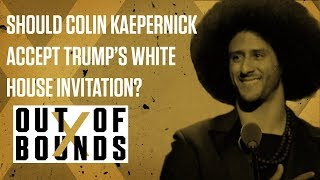 Should Colin Kaepernick Accept Trump's White House Invitation? | Out of Bounds