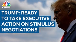 President Donald Trump ready to take executive action as stimulus negotiations end for day