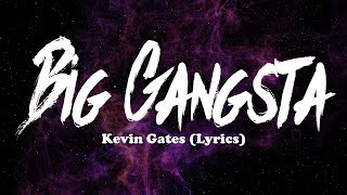 Kevin Gates - Big Gangsta (Lyrics)