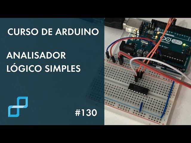 ANALISADOR LÓGICO SIMPLES | Curso de Arduino #130