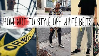 HOW NOT TO STYLE OFF-WHITE BELTS | THE WORST OUTFITS WITH OFF-WHITE BELTS