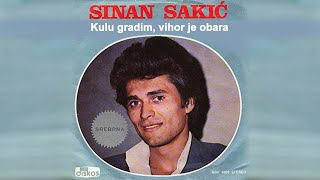 Sinan Sakic - Kulu gradim,vihor je obara - (Audio 1979)