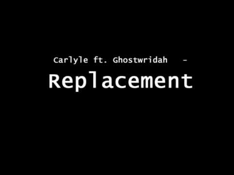 Carlyle ft. Ghostwridah - Replacement