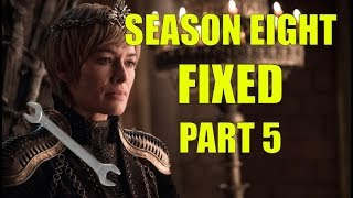 How I Would Fix Game of Thrones Season 8, Part 5