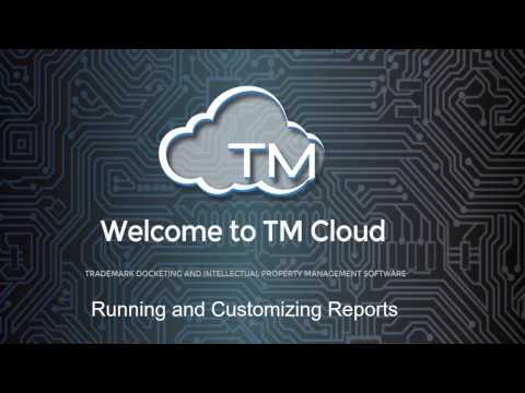 Run and Customize Trademark reports with TM Cloud