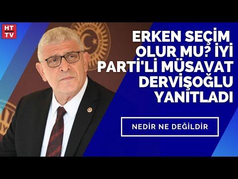 Erken seçim olur mu? İYİ Parti'li Müsavat Dervişoğlu yanıtladı