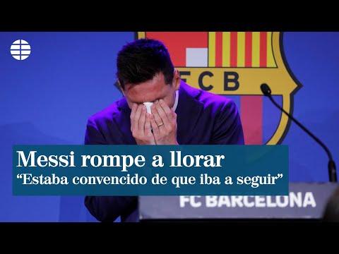 "Leo Messi rompe a llorar en plena rueda de prensa: ""Estaba convencido de que iba a seguir"""