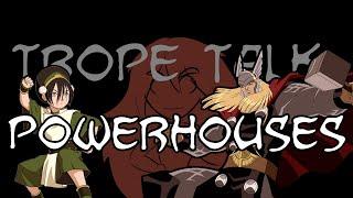Trope Talk: Powerhouses
