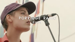 Porridge Radio - Eugh (Green Man Festival | Sessions)