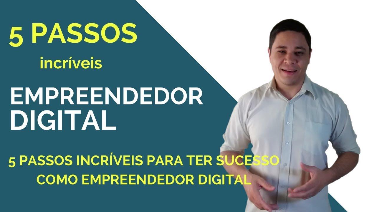 Empreendedorismo Digital | 5 Passos Incríveis Para ter Sucesso Como Empreendedor Digital