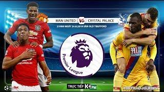 [TRỰC TIẾP] MU vs Crystal Palace (21h00 ngày 24/8). Vòng 3 Giải ngoại hạng Anh. Trực tiếp K+PM