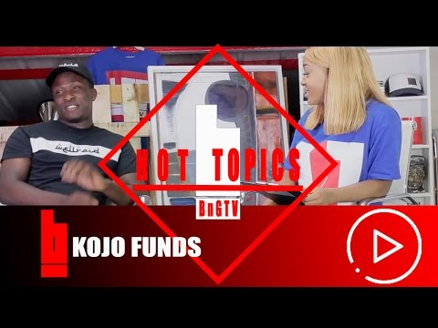 Kojo Funds- Its Not About A Girl, Its Not A Music Thing, He Sent For Me | HOTTOPICS |  BnGTV