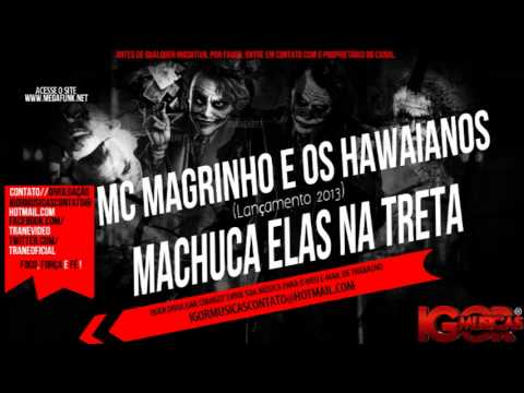 Baixar Mc Magrinho e Os Hawaianos - Machuca Elas Na Treta [Lançamento 2013]