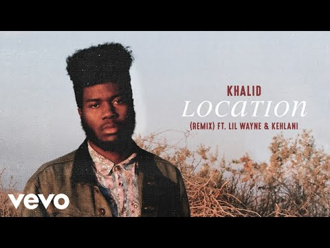 Khalid - Location (Remix) (Audio) ft. Lil Wayne, Kehlani
