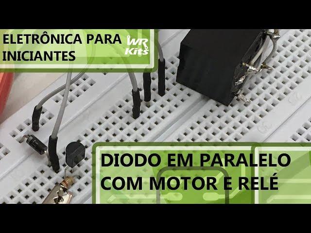 A REAL FUNÇÃO DO DIODO EM PARALELO COM RELÉS E MOTORES | Eletrônica para Iniciantes #079