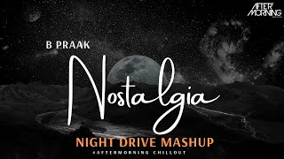 Nostalgia Night Drive Mashup – B Praak – Aftermorning Chillout Mix Video HD