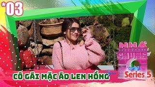 NGÔI NHÀ CHUNG – LOVE HOUSE | Series 5 – Tập 3 | CÔ GÁI MẶC ÁO LEN HỒNG | 200218 💗