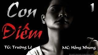 MC Hồng Nhung | Siêu Phẩm Tâm Lý Xã Hội - C O N - Đ I Ế M - Tập 01|Tác Giả - Trường Lê|Nghiện Truyện