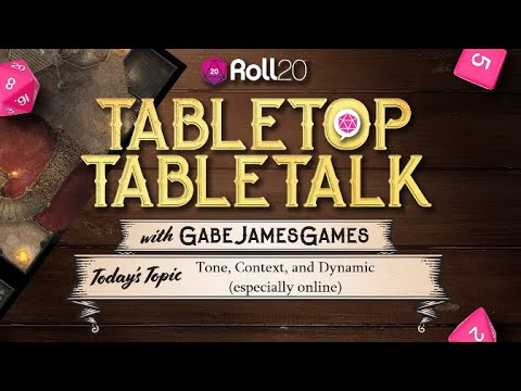 Tabletop Tabletalk with GabeJamesGames   Tone, Context, and Dynamic