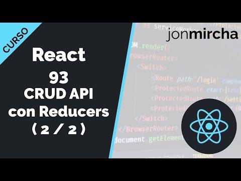 Curso React: 93. CRUD API con Reducers ( 2 / 2 ) - jonmircha