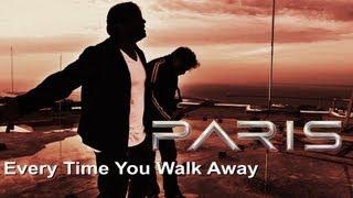 PARIS Every Time You Walk Away