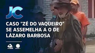 "Caso ""Zé do vaqueiro"" se assemelha a o de Lázaro Barbosa"