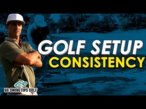 Golf Setup Consistency Tips To Perfect Your Swing