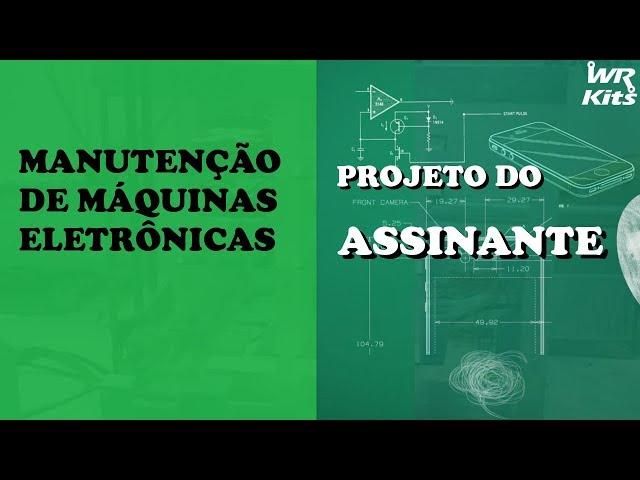 MANUTENÇÃO DE MÁQUINAS ELETRÔNICAS | Projeto do Assinante
