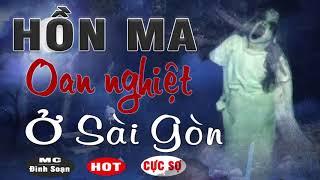 Hồn Ma Oan Nghiệt Ở Sài Gòn - Truyện Ma Này Có Thật Đình Soạn Kể
