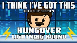 """I Think I've Got This With Chip Chapley - Episode 8 """"Hungover Lightning Round"""""""