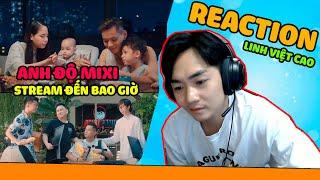 """LINH VIỆT CAO REACTION MV """"STREAM ĐẾN BAO GIỜ"""" - ĐỘ MIXI BẰNG TẤT CẢ SỰ NỂ TRỌNG"""