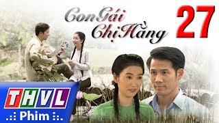 THVL | Con gái chị Hằng - Tập 27