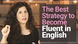 #1 STRATEGY of how to become FLUENT in English [why you DON'T NEED to 'sound like a native speaker]