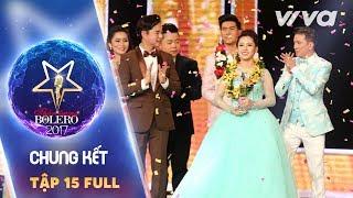 Tập 15 Full HD | Liveshow Chung Kết  | Thần Tượng Bolero 2017 | Mùa 2