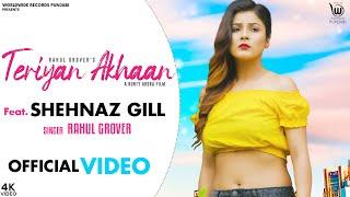 Video Teriyan Akhaan - Rahul Grover Ft Shehnaz Gill