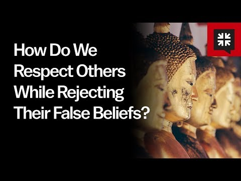 How Do We Respect Others While Rejecting Their False Beliefs? // Ask Pastor John