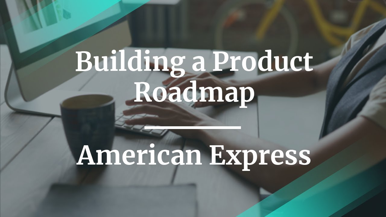 Webinar: Building a Product #Roadmap by fmr Amex Dir of Product, Pratham Maliwad