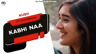 Kabhi Naa – Kush Ft Oye Sheraa