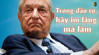 """"""" Trong đầu tư hãy im lặng mà làm """" - Lời khuyên của Nhà đầu cơ số 1 thế giới George Soros"""