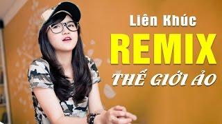 Nhạc Remix 2016 - Liên Khúc Nhạc Trẻ Remix Hay Nhất 2016 Thế Giới Ảo Tình Yêu Thật - Việt Mix Phần 2