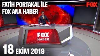 18 Ekim 2019 Fatih Portakal ile FOX Ana Haber