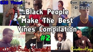 Ultimate Black People Make The Best Vines Compilation (620 Vines!)-10,000 Subs Special!
