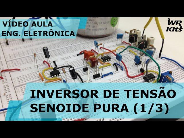 INVERSOR DE TENSÃO COM SENOIDE PURA (2/3) | Vídeo Aula #120