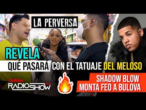 LA PERVERSA REVELA QUE PASARA CON EL TATUAJE DE EL MELOSO / SHADOW BLOW MONTA FEO A BULOVA!!!