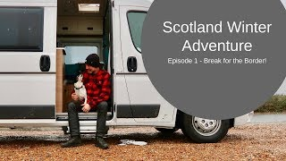 Scotland Winter Adventure Episode 1 - Break for the Border!