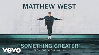 Matthew West - Something Greater (Audio)