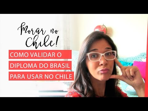 Como validar diplomas do Brasil para trabalhar no Chile