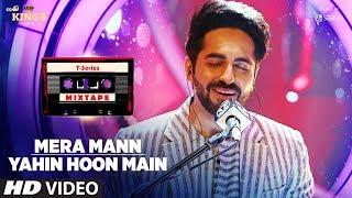 Mera Mann/Yahin Hoon Main Song | T-Series Mixtape | Ayushmann Khurrana | Bhushan Kumar