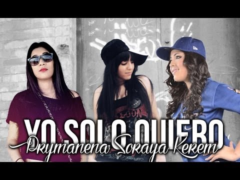 Yo solo quiero - Prymanena + Soraya + Kerem Santoyo